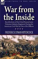 War From the Inside: Recollections of the 132nd Pennsylvania Volunteer Infantry Regiment During the American Civil War by One of Its Officers (Paperback)