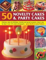 50 Novelty Cakes & Party Cakes: Delicious cakes for birthdays, festivals and special occasions, shown step-by-step in 270 photographs (Paperback)