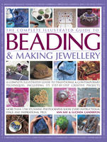 Complete Illustrated Guide to Beading & Making Jewellery (Hardback)