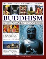 The Complete Illustrated Encyclopedia of Buddhism: A Comprehensive Guide to Buddhist History, Philosophy and Practice, Magnificently Illustrated with More Than 500 Photographs (Paperback)