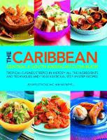 The Caribbean, Central and South American Cookbook: Tropical cuisines steeped in history: all the ingredients and techniques and 150 sensational step-by-step recipes (Paperback)