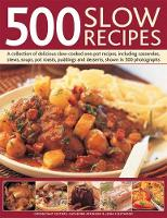 500 Slow Recipes: A collection of delicious slow-cooked one-pot recipes, including casseroles, stews, soups, pot roasts, puddings and desserts, shown in 500 photographs (Paperback)