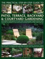 Practical Step-by-step Guide to Patio, Terrace, Backyard & Courtyard Gardening