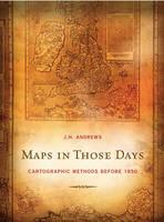 Maps in Those Days: Cartographic Methods Before 1850 (Hardback)