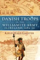Danish Troops in the Williamite Army in Ireland, 1689-91 (Hardback)