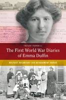 The First World War Diaries of Emma Duffin, Belfast Voluntary Aid Detachment Nurse: Belfast Voluntary Aid Detachment Nurse (Hardback)