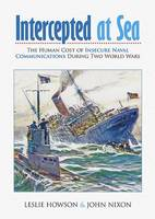 Intercepted at Sea: An Investigation into the Human Cost of Insecure Naval Communications During Two World Wars (Paperback)