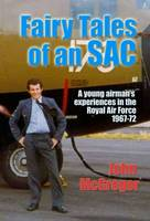 Fairy Tales of an SAC: A Young Airman's Experiences in the Royal Air Force 1967-72 (Paperback)