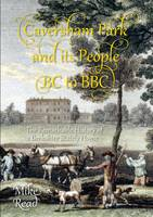 Caversham Park and its People BC to BBC: The Remarkable History of a Berkshire Stately Home (Paperback)