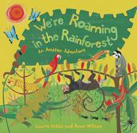 We're Roaming in the Rainforest: An Amazon Adventure (Hardback)