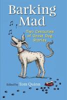 Barking Mad: Two Centuries of Great Dog Stories (Hardback)
