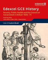 Edexcel GCE History AS Unit 2 B2 Poverty, Public Health & Growth of Government in Britain 1830-75 - Edexcel GCE History (Paperback)