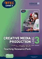 BTEC Level 3 National Creative Media Production Teaching Resource Pack - Level 3 BTEC National Creative Media Production