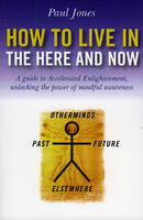 How to Live in the Here and Now: A Guide to Accelerated Enlightenment, Unlocking the Power of Mindful Awareness (Paperback)
