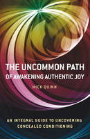Uncommon Path, The - Awakening Authentic Joy: an integral guide to uncovering concealed conditioning (Paperback)