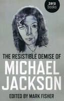 Resistible Demise of Michael Jackson, The (Paperback)