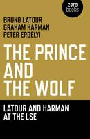 Prince and the Wolf: Latour and Harman at the LSE, The (Paperback)