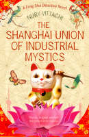 The Shanghai Union of Industrial Mystics: A Feng Shui Detective Novel (Paperback)