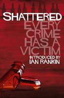 Shattered: Every Crime Has a Victim (Paperback)