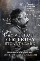 The Day Without Yesterday - The Sky's Dark Labyrinth Trilogy (Paperback)