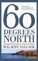 Sixty Degrees North: Around the World in Search of Home (Paperback)