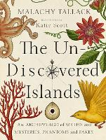 Un-Discovered Islands: An Archipelago of Myths and Mysteries, Phantoms and Fates (Hardback)