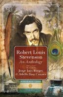 Robert Louis Stevenson: An Anthology: Selected by Adolfo Bioy Casares & Jorge Luis Borges (Paperback)