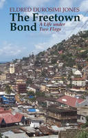 The Freetown Bond - A Life under Two Flags (Hardback)