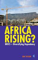 Africa Rising?: BRICS -  Diversifying Dependency - African Issues (Paperback)