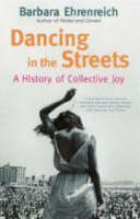 Dancing In The Streets: A History Of Collective Joy (Paperback)
