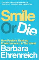 Smile Or Die: How Positive Thinking Fooled America and the World (Paperback)