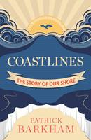 Coastlines: The Story of Our Shore (Hardback)