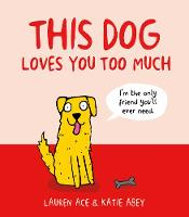 This Dog Loves You Too Much (Hardback)