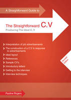 A Straightforward Guide to the Straightforward C.V.: Producing the Ideal C.V. (Paperback)
