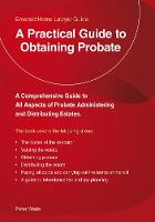 A Practical Guide To Obtaining Probate: Revised Edition 2018 (Paperback)