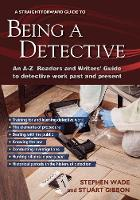 Being A Detective: An A-z Readers' And Writers' Guide To Detective Work: A Straightforward Guide (Paperback)