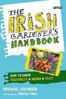 The Irish Gardener's Handbook: How to grow vegetables, herbs, fruit (Paperback)
