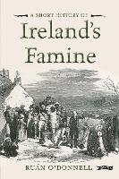 A Short History of Ireland's Famine - Short Histories (Paperback)