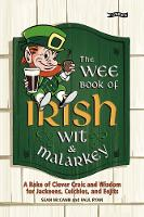The Wee Book of Irish Wit & Malarkey: A Rake of Clever Craic and Wisdom for Jackeens, Culchies and Eejits (Paperback)
