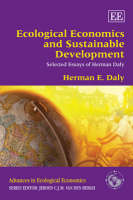 Ecological Economics and Sustainable Development, Selected Essays of Herman Daly - Advances in Ecological Economics Series (Hardback)