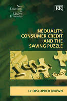 Inequality, Consumer Credit and the Saving Puzzle - New Directions in Modern Economics series (Hardback)