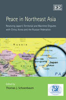 Peace in Northeast Asia: Resolving Japan's Territorial and Maritime Disputes with China, Korea and the Russian Federation (Hardback)
