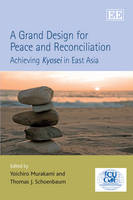 A Grand Design for Peace and Reconciliation: Achieving Kyosei in East Asia (Hardback)