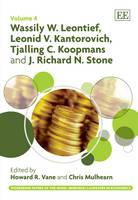 Wassily W. Leontief, Leonid V. Kantorovich, Tjalling C. Koopmans and J. Richard N. Stone - Pioneering Papers of the Nobel Memorial Laureates in Economics Series 4 (Hardback)