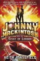 Johnny Mackintosh: Johnny Mackintosh and the Spirit of London: Book 1 - Johnny Mackintosh (Paperback)