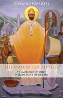 The Man in the Middle: St Laurence O'Toole, Patron Saint of Dublin (Paperback)