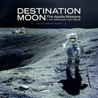 Destination Moon: The Apollo Missions in the Astronauts' Own Words (Hardback)