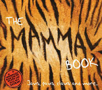 The Mammal Book: Jaws, Paws, Claws and More ... (Hardback)