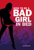 How to be a Bad Girl in Bed (Hardback)