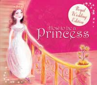 How to be a Princess: Royal Wedding Edition (Hardback)